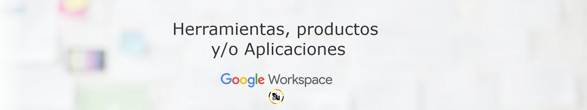 Productos o Aplicaciones incluidas dentro de Google Workspace